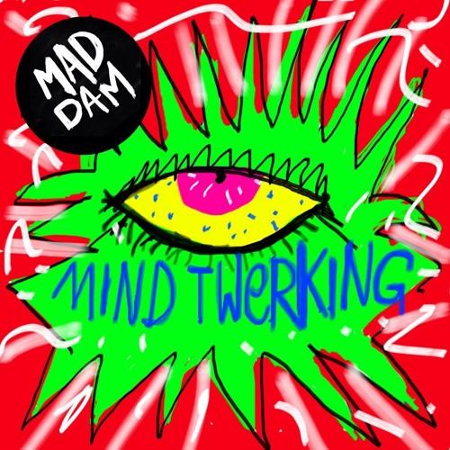 Maddam – Mind Twerking